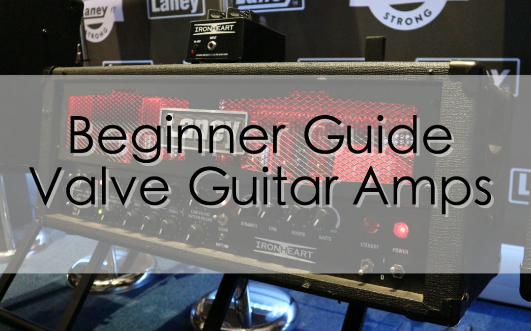 Beginners Guide to Valve Amps