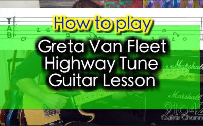 Greta Van Fleet – Highway Tune Guitar Lesson Tutorial