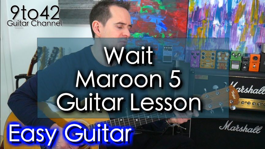 How to play Maroon 5 – Wait Guitar Lesson Tutorial
