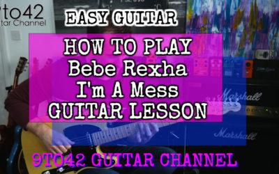 Bebe Rexha – I'm A Mess GUITAR LESSON