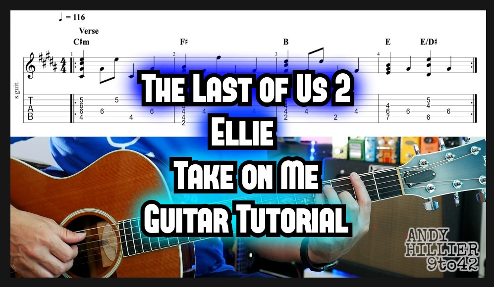 The Last of Us 2 – Ellie Take on Me Guitar Lesson Tutorial TAB's